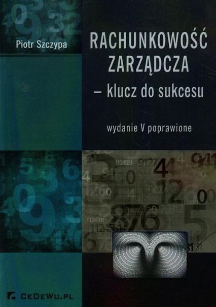 Rachunkowość zarządcza klucz do sukcesu - Piotr Szczypa | okładka
