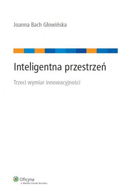 Inteligentna przestrzeń Trzeci wymiar innowacyjności - Bach Głowińska Joanna | okładka