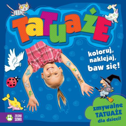 Tatuaże Koloruj, naklejaj, baw się! -  | okładka