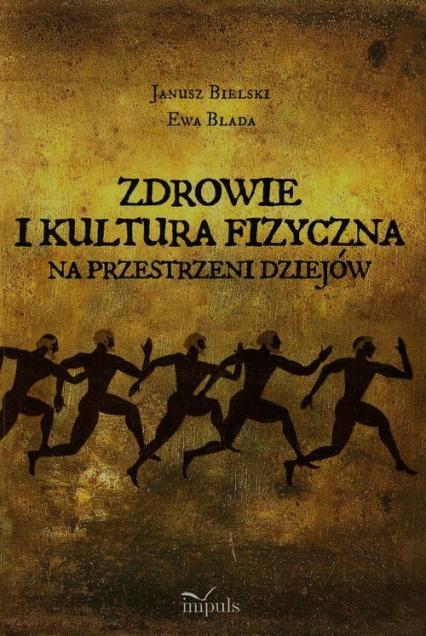 Zdrowie i kultura fizyczna na przestrzeni dziejów - Bielski Janusz, Blada Ewa | okładka
