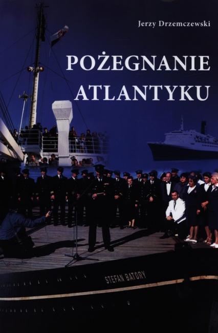 Pożegnanie Atlantyku - Jerzy Drzemczewski | okładka