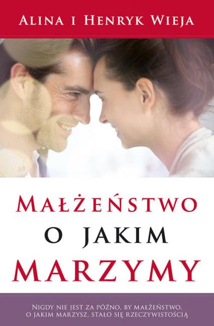 Małżeństwo, o jakim marzymy - Wieja Alina, Wieja Henryk   okładka
