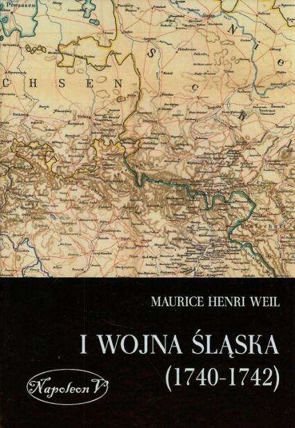 I wojna śląska 1740-1742 - Weil Maurice Henri | okładka