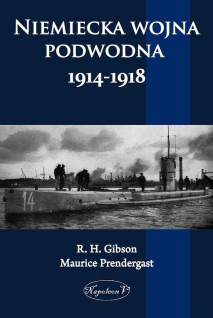 Niemiecka wojna podwodna 1914-1918 - Gibson R. H., Pendergast Maurice | okładka