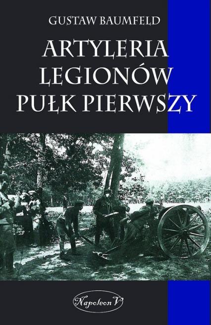 Artyleria Legionów pułk pierwszy - Gustaw Baumfeld   okładka