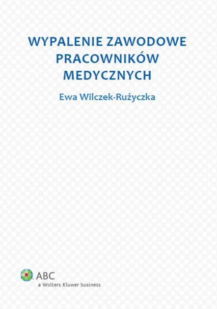 Wypalenie zawodowe pracowników medycznych - Ewa Wilczek-Rużyczka | okładka