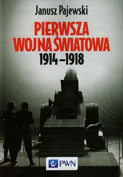 Pierwsza wojna światowa 1914-1918 - Janusz Pajewski | okładka