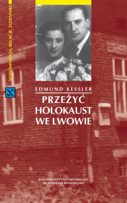 Przeżyć Holokaust we Lwowie - Edmund Kessler | okładka