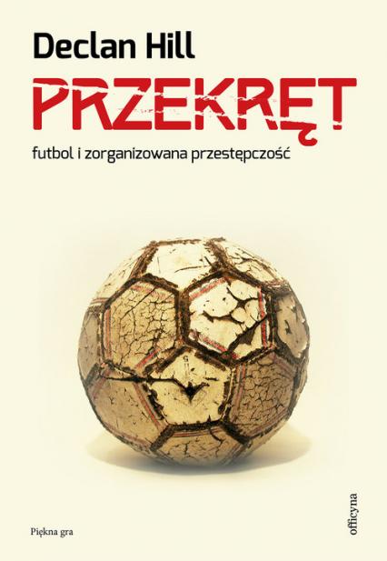 Przekręt Futbol i zorganizowana przestępczość - Declan Hill | okładka