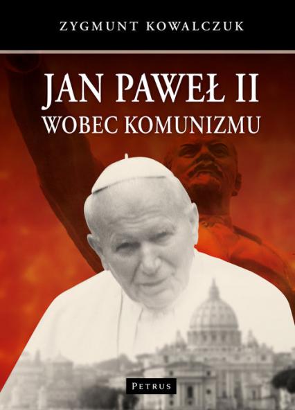 Jan Paweł II wobec komunizmu - Zygmunt Kowalczuk | okładka