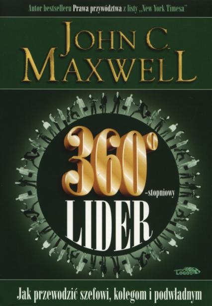 360 stopniowy lider Jak przewodzić szefowi, kolegom i podwładnym - Maxwell John C. | okładka