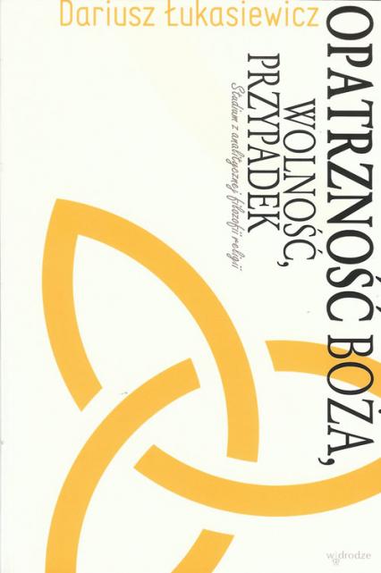 Opatrzność Boża, wolność, przypadek Studium z analitycznej filozofii religii - Dariusz Łukasiewicz | okładka