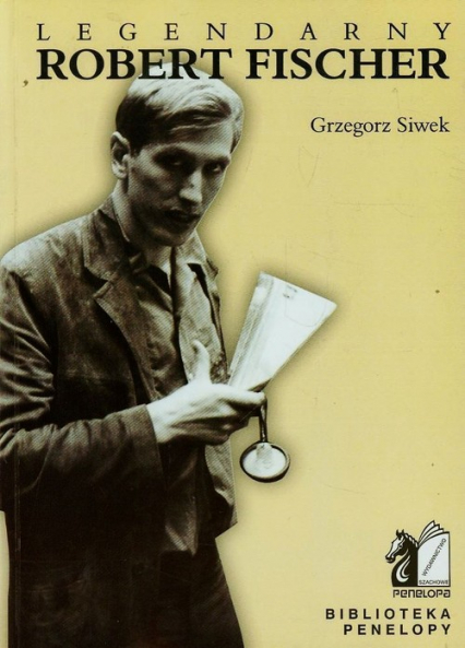 Legendarny Robert Fischer - Grzegorz Siwek   okładka