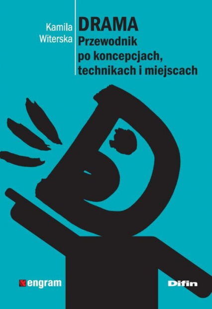 Drama Przewodnik po koncepcjach, technikach i miejscach - Kamila Witerska | okładka