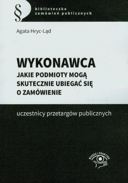 Wykonawca Jakie podmioty mogą skutecznie ubiegać się o zamówienie uczestnicy przetargów publicznych - Agata Hryc-Ląd | okładka