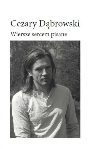 Wiersze sercem pisane - Cezary Dąbrowski | okładka