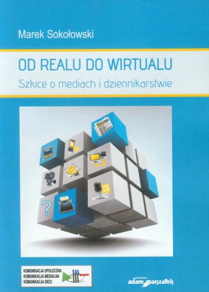 Od realu do wirtualu Szkice o mediach i dziennikarstwie - Marek Sokołowski | okładka