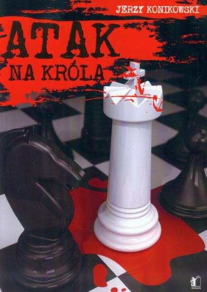 Atak na króla - Jerzy Konikowski | okładka