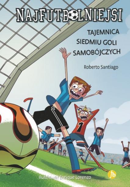 Najfutbolniejsi Tajemnica siedmiu goli samobójczych - Roberto Santiago | okładka