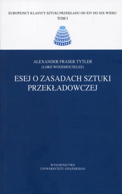 Esej o zasadach sztuki przekładowczej - Tytler Alexander Fraser   okładka