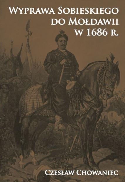 Wyprawa Sobieskiego do Mołdawii w 1686 r. - Czesław Chowaniec | okładka