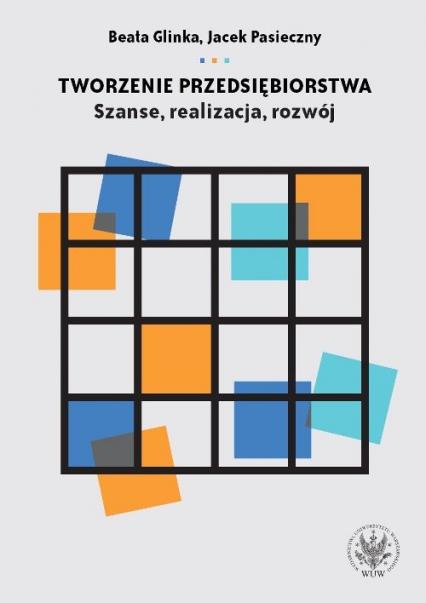 Tworzenie przedsiębiorstwa Szanse realizacja rozwój - Glinka Beata, Pasieczny Jacek | okładka
