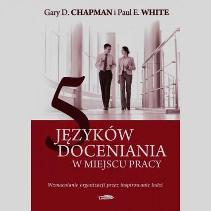 5 języków doceniania w miejscu pracy Wzmacnianie organizacji przez inspirowanie ludzi - Chapman Gary D., White Paul E.   okładka