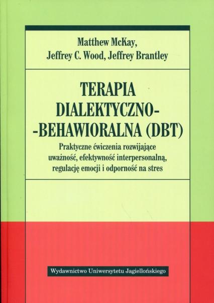 Terapia dialektyczno-behawioralna DBT - McKay M. Wood J. Brantley J. | okładka