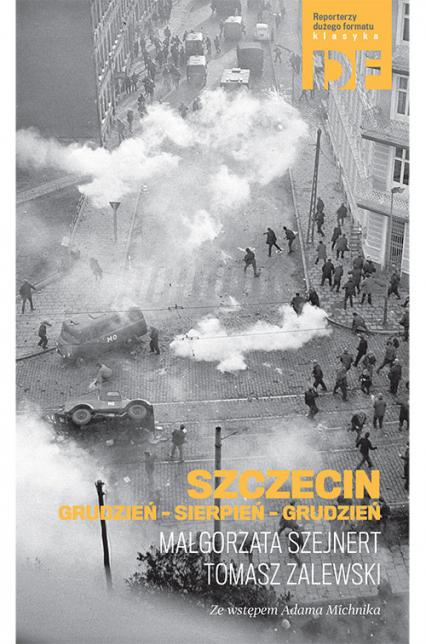 Szczecin Grudzień-Sierpień-Grudzień - Małgorzata Szejnert   okładka
