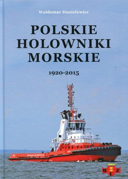 Polskie holowniki morskie 1920-2015 - Waldemar Danielewicz | okładka