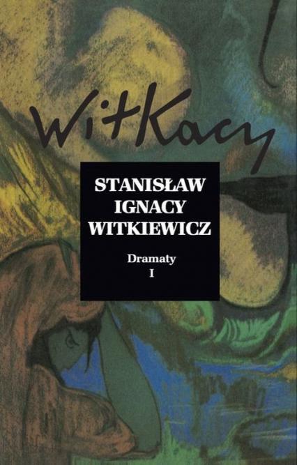 Dramaty Tom 1 - Witkiewicz Stanisław Ignacy | okładka