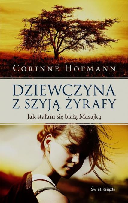 Dziewczyna z szyją żyrafy Jak stałam się białą Masajką - Corinne Hofmann | okładka