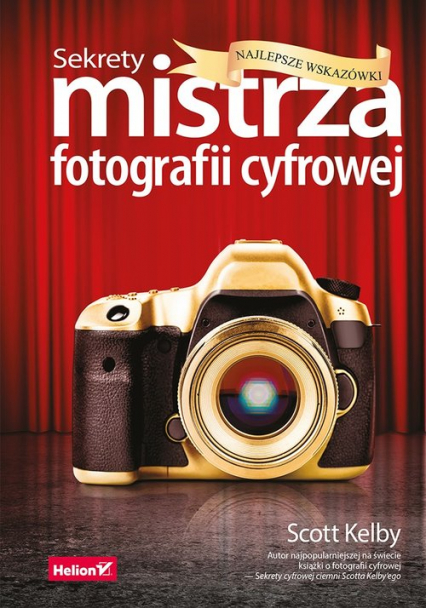 Sekrety mistrza fotografii cyfrowej Najlepsze wskazówki - Scott Kelby | okładka