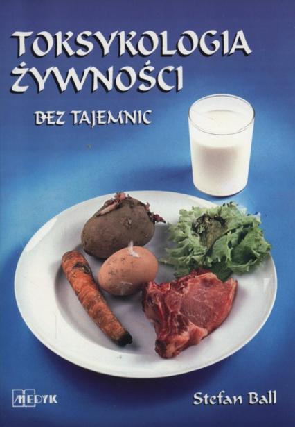 Toksykologia żywności bez tajemnic - Stefan Ball | okładka