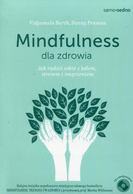 Mindfulness dla zdrowia Jak radzić sobie z bólem, stresem i zmęczeniem - Penman Danny, Burch Vidyamala | okładka