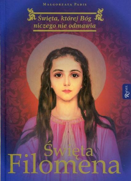 Święta Filomena Święta, której Bóg niczego nie odmawia - Małgorzata Pabis   okładka