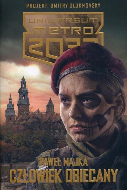 Uniwersum Metro 2033 Człowiek obiecany - Paweł Majka | okładka