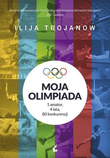 Moja olimpiada 1amator, 4 lata, 80 konkurencji - Ilija Trojanow   okładka