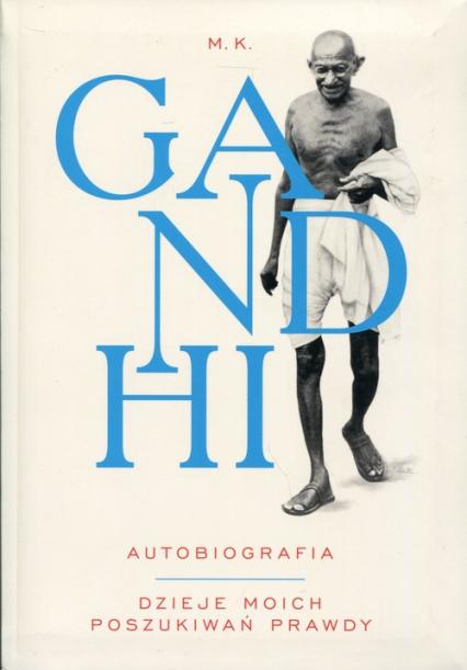 Gandhi Autobiografia Dzieje moich poszukiwań prawdy - Mahatma Gandhi | okładka