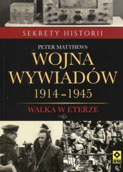 Wojna wywiadów 1914-1945 Walka w eterze - Peter Matthews | okładka