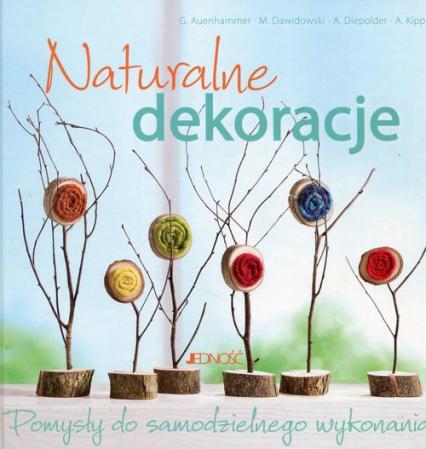 Naturalne dekoracje Pomysły do samodzielnego wykonania - Auenhammer Gerlinde, Dawidowski Marion, Diepolder Annette | okładka
