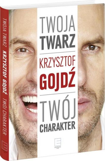 Twoja twarz, twój charakter - Krzysztof Gojdź | okładka