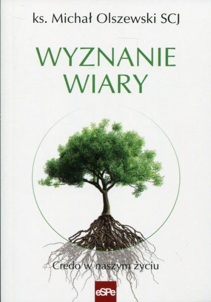Wyznanie wiary Credo w naszym życiu - Michał Olszewski | okładka