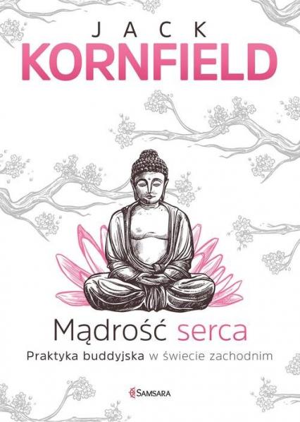Mądrość serca Praktyka buddyjska w świecie zachodnim - Jack Kornfield | okładka