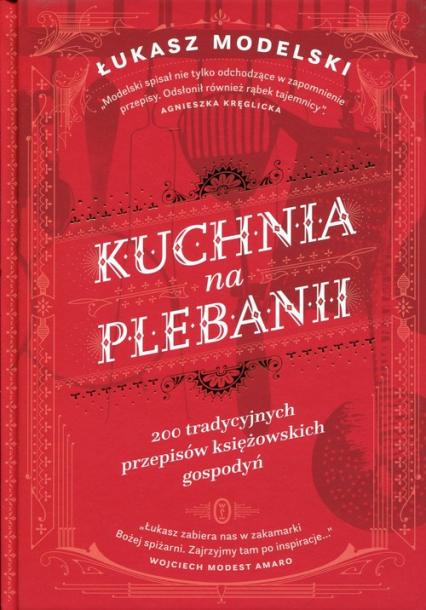 Kuchnia na plebanii 200 tradycyjnych przepisów księżowskich gospodyń - Łukasz Modelski | okładka