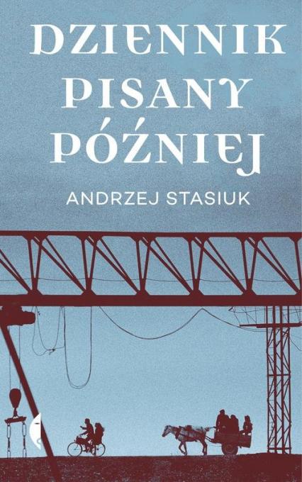 Dziennik pisany później - Andrzej Stasiuk | okładka