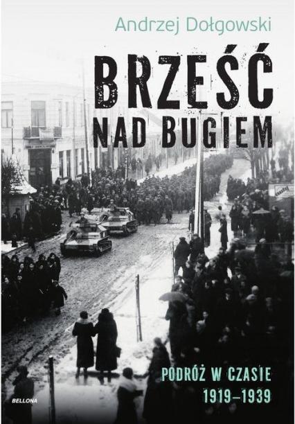 Brześć nad Bugiem Podróż w czasie 1919-1939 - Andrzej Dołgowski | okładka