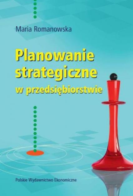 Planowanie strategiczne w przedsiębiorstwie - Maria Romanowska   okładka