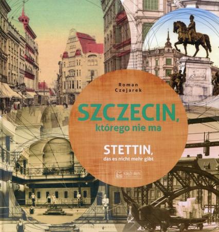 Szczecin którego nie ma - Roman Czejarek | okładka