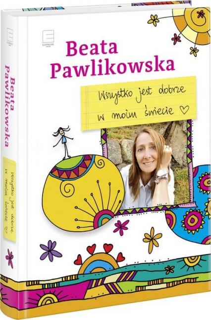 Wszystko jest dobrze w moim świecie - Beata Pawlikowska   okładka